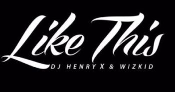 DJ Henry X Wizkid Like This ART 351x185 - #GhanaMusic: DJ Henry X & Wizkid – Like This