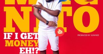 IMG 20160624 WA0003 768x768 351x185 - Nigeria: Music: Magnito – If I Get Money Eh! @officialmagnito