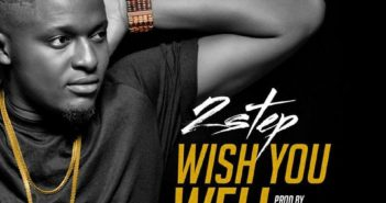 2SteP – Wish U Well Ft. Mr LiN 351x185 - #Nigeria: Video: 2step – Wish U Well Ft. Mr Lin @official2step