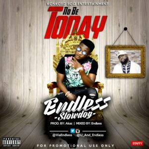 Endless No Be Today 300x300 - #Nigeria: Music: Endless - No Be Today Ft. Slowdog