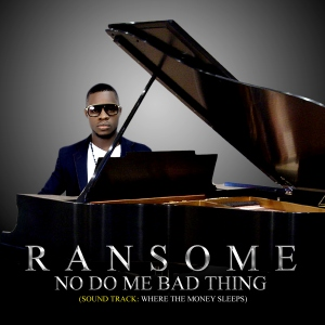 ransome no do - #EverGreen: Video: Ransome - No Do Me Bad Thing @Ransomemay5
