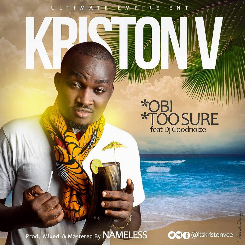 kris Art 1024x1024 - #Nigeria: Music: Kriston V - Obi + Too Sure Ft Dj Goodnoize (Prod By Nameless) @ItsKristonVee