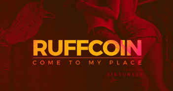 COME TO MY PLACE PROMO ART 351x185 - #Nigeria: Music: RuffCoin - Come To My Place #IgboTrapSoul @Ruffcoinnwaba