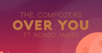 The Compozers Over You 351x185 - #InternationalCollabo: Music: The Compozers - Over You ft. Nonso Amadi