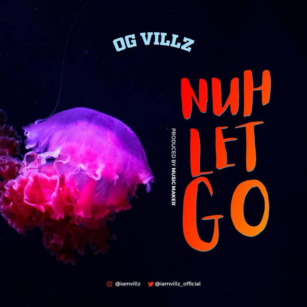 OG Villz - Nuh Let Go