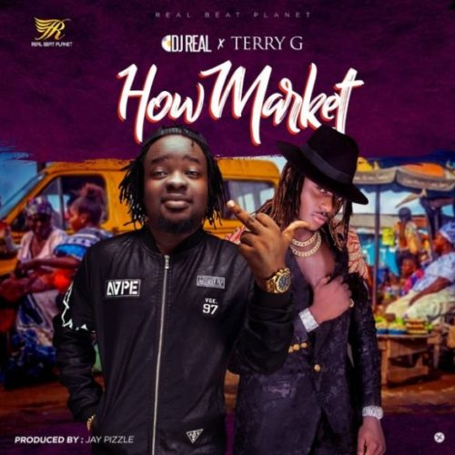 DJ Real ft Terry G How Market mp3 image - #Nigeria: Music: DJ Real x Terry G – How Market (Prod By JayPizzle)