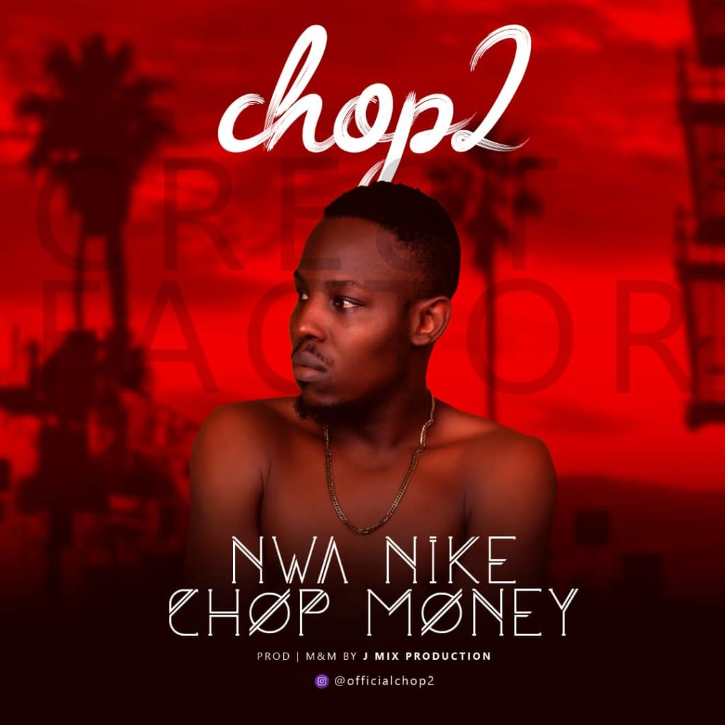 IMG 20190705 WA0054 1024x1024 - #Nigeria: Music: Chop2 (NwaNike) - Chop Money (Prod By Jamix)