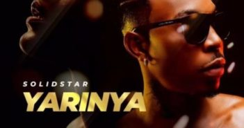 Solidstar Yarinya mp3 image 351x185 - #Nigeria: Video: Solidstar – Yarinya (Dir By Mattmax)