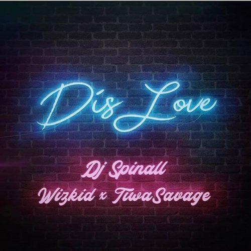 DJ Spinall Dis Love ft. Wizkid Tiwa Savage image - #Nigeria: Music: DJ Spinall – Dis Love ft. Wizkid x Tiwa Savage