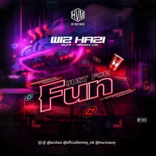 wiz hafi - #Nigeria Music: Wiz Hazi x Murz x Hemmy Ink – Just For Fun