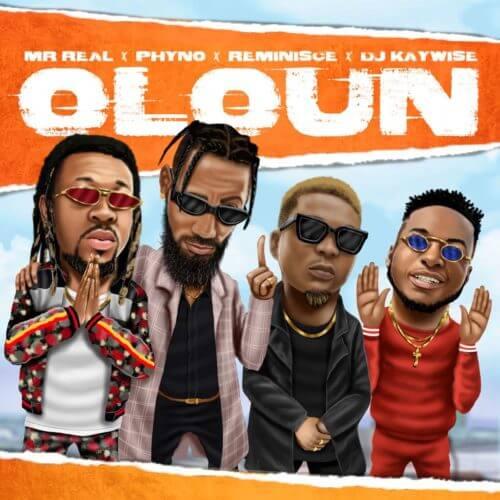 1 Oloun Mr Real x Phyno x Reminisce mp3 image - #Nigeria: Video: Mr Real – Oloun ft Phyno x Reminisce x DJ Kaywise