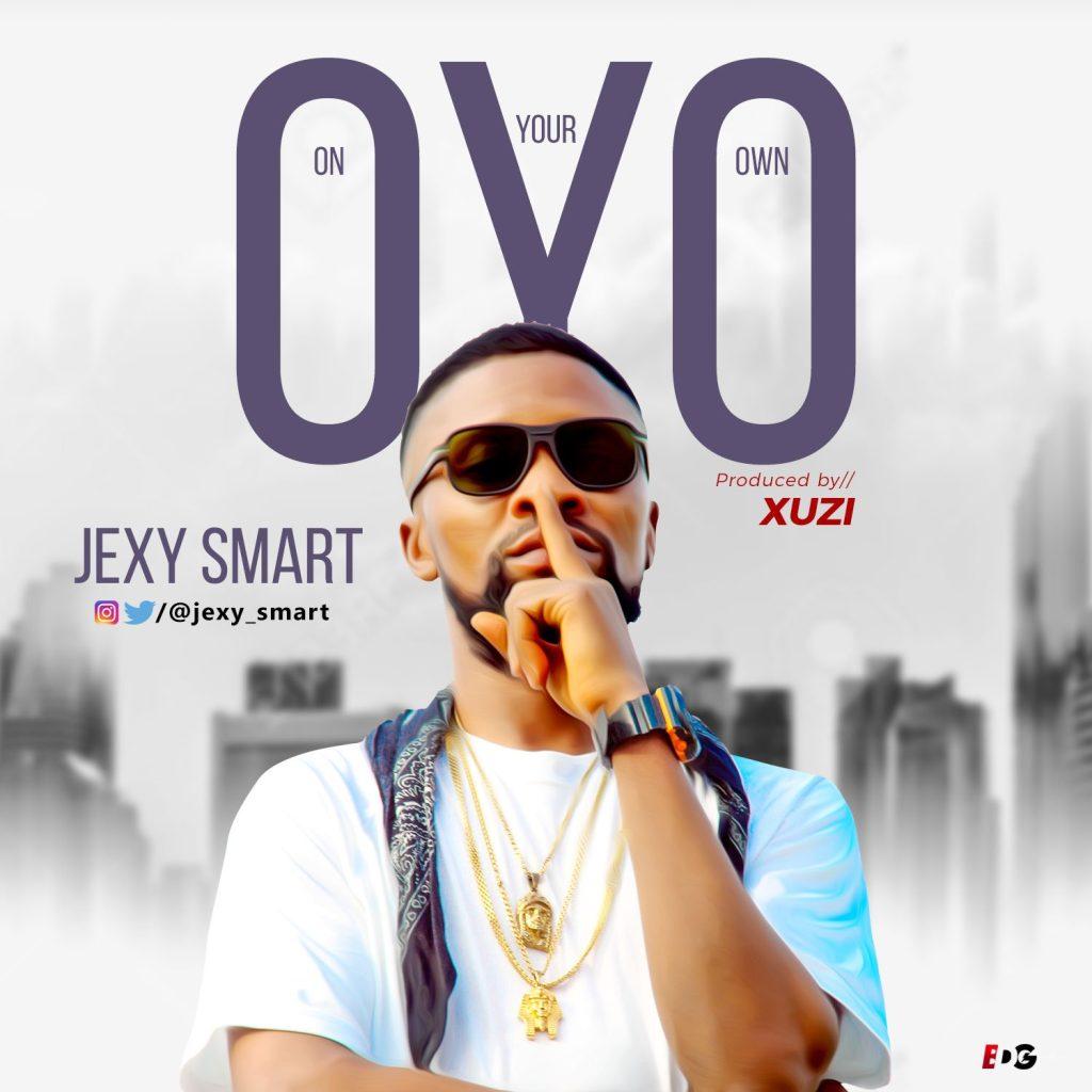 6e98d6c21f3e8945e32fef4f14a0cf4d 1024x1024 - #Nigeria: Music: Jexy Smart - Oyo @Jexy_smart