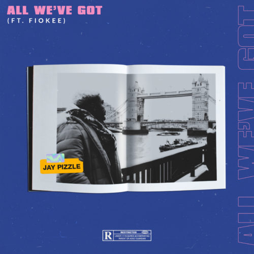 All Weve Got  - #Nigeria: Music: Jay Pizzle – All We've Got ft. Fiokee