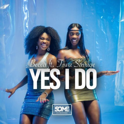 Becca Yes I Do artwork - #Ghana: Video: Becca – Yes I Do ft Tiwa Savage (Dir By Aje Filmworks)