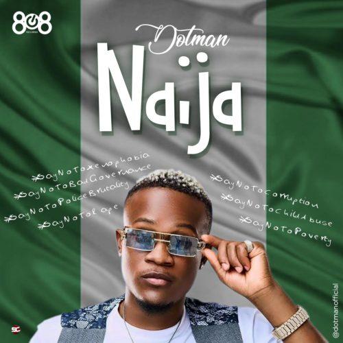 Dotman Naijaa - #Nigeria: Music: Dotman – Naija #SayNoToXenophobia