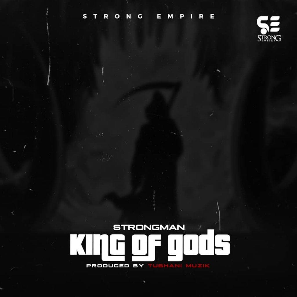 Strongman King Of Gods artwork - #Ghana: Music: Strongman - King Of goDs (Prod By TubhaniMuzik)