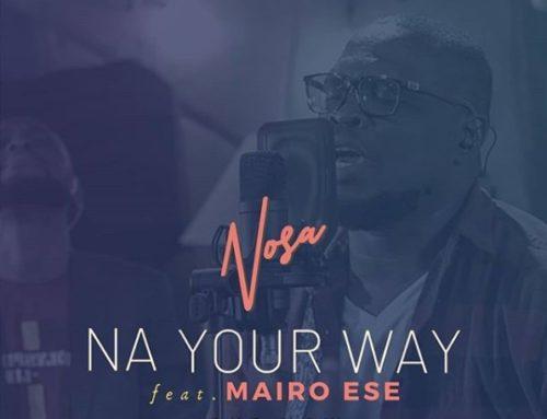 Nosa Na Your Way ft Mairo Ese mp3 image 1 - #Nigeria: Video: Nosa – Na Your Way ft. Mairo Ese