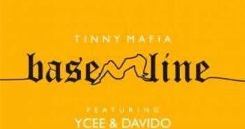 Tinny Mafia – Baseline ft. Ycee, Davido