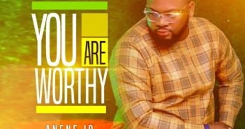 IMG 20191122 WA0045 Copy 351x185 - #Nigeria: Gospel: Anene JP - You Are Worthy