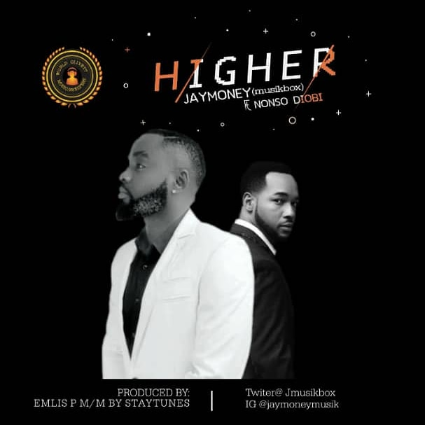 IMG 20191130 WA0004 - #Nigeria: Music: JayMoney ft Nonso Diobi - Higher @jMusikbox