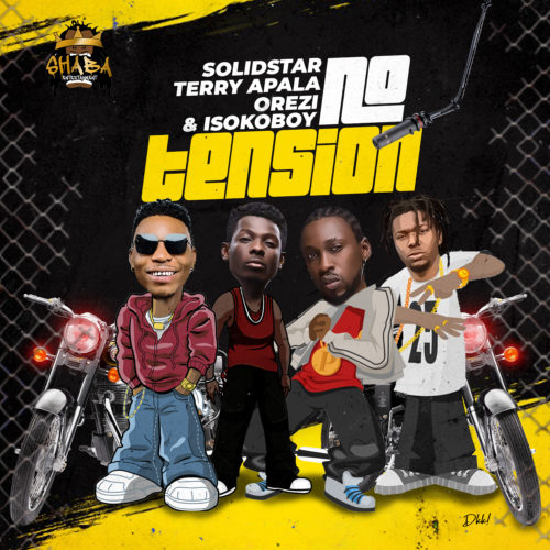 Solidstar x Terry Apala x Orezi x Isoko Boy No Tension - #Nigeria: Music: Solidstar x Terry Apala x Orezi x Isoko Boy – No Tension
