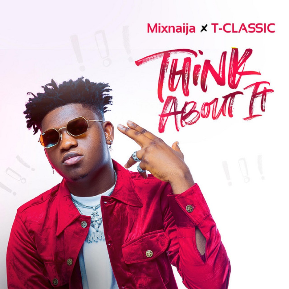 T Classic Think About It - #Nigeria: Music: T Classic – Think About It