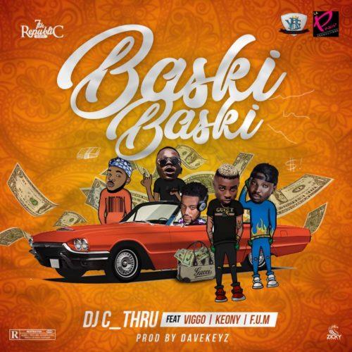 1 9 - #Nigeria: Music: DJ C_Thru – Baski Baski ft. Viggo, Keony, F.U.M