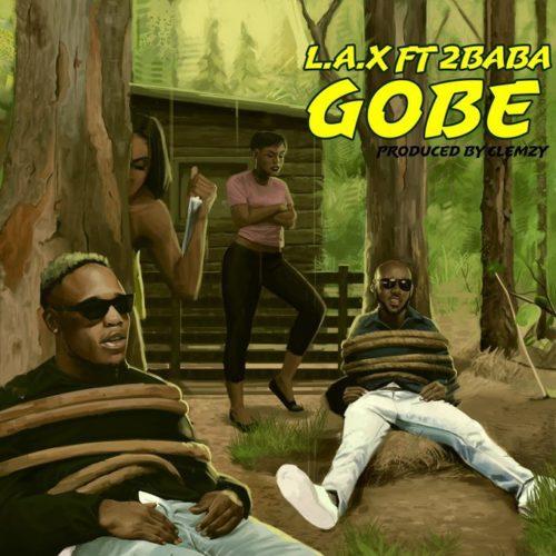 L.A.X Gobe artwork - #Nigeria: Music: L.A.X – Gobe ft. 2Baba (Prod By Klemzy)