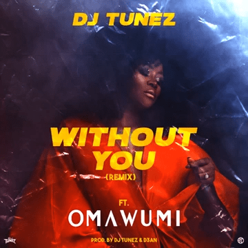 DJ Tunez   Without You Remix Ft Omawumi artwork - #Nigeria: Music: DJ Tunez – Without You (Remix) ft. Omawumi