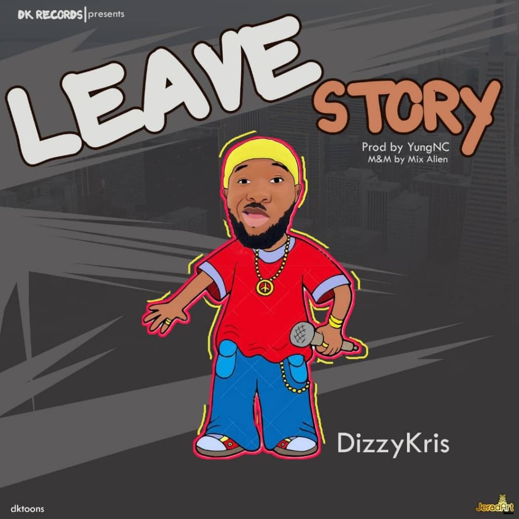 DizzyKris art 1024x1024 - #Nigeria: Music: DizzyKris - Leave Story (Prod By YungNC)