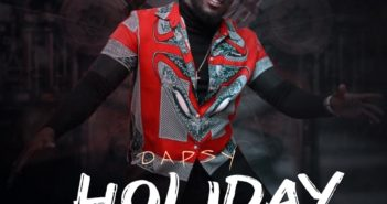 IMG 20200313 WA0040 351x185 - #Nigeria: Music: Dapsy - Holiday (Prod By Jaypizzle)