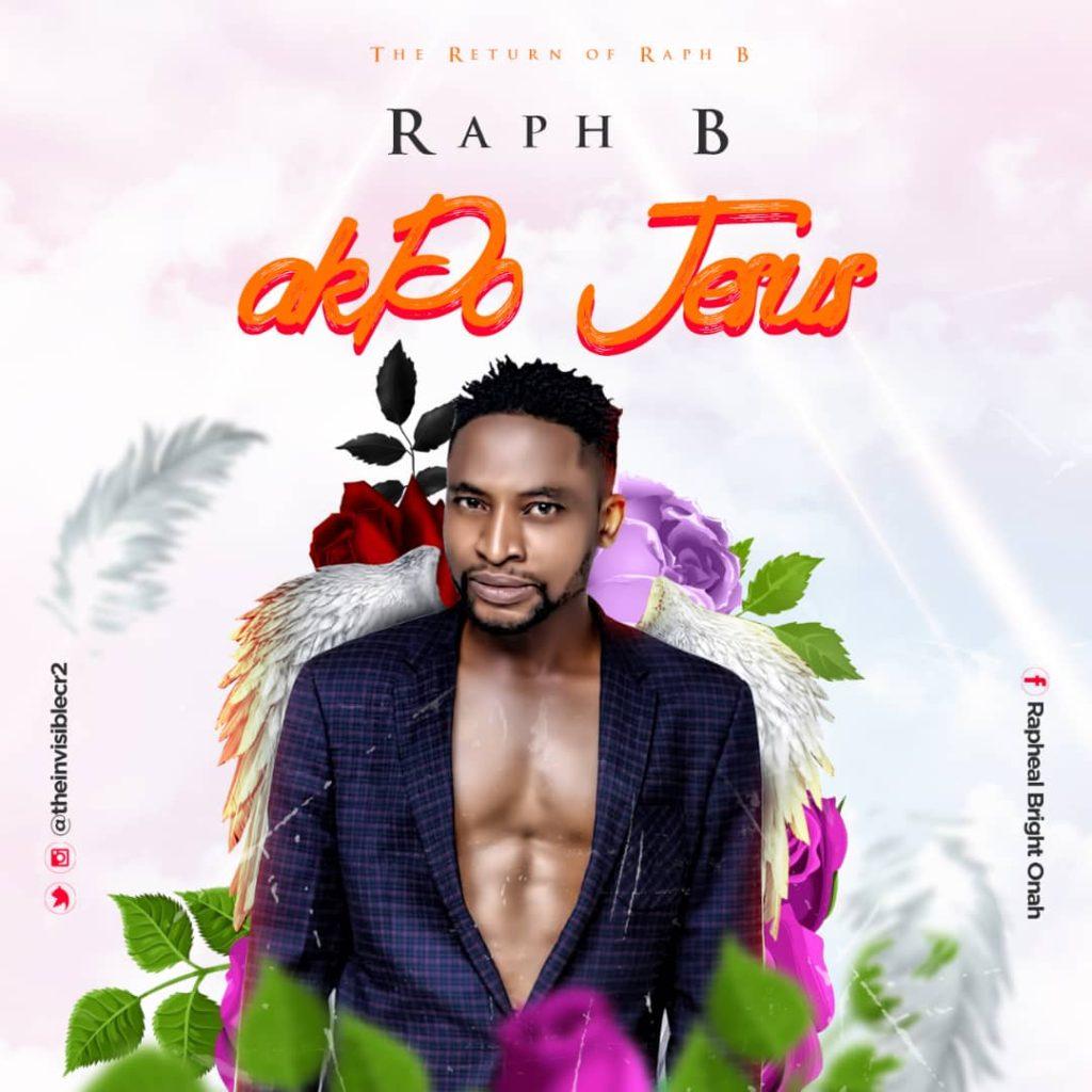 IMG 20200322 WA0032 1 1024x1024 - #Nigeria: Music: Raph B - Akpo Jesus @theinviciblecr2
