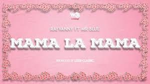 rayvanny - #Tanzania: Video: Rayvanny ft Mr Blue – Mama La Mama