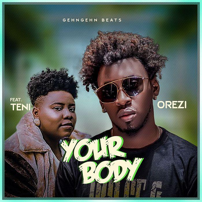 Orezi Ft. Teni Your Body - #Nigeria: Music: Orezi – Your Body Ft. Teni