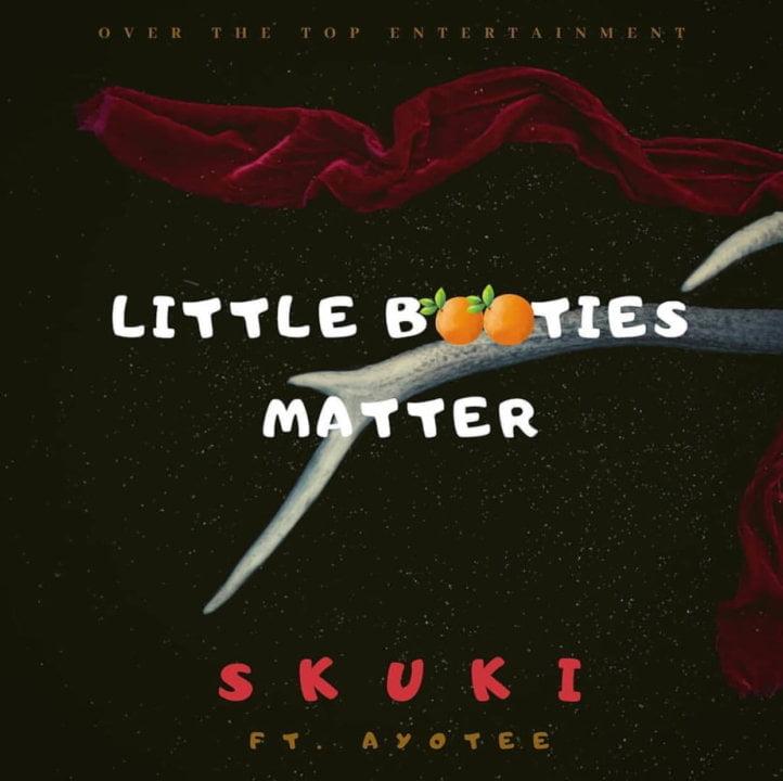 Skuki – Little Booties Matter ft. Ayotee - #Nigeria: Music: Skuki Ft Ayotee – Little Booties Matter