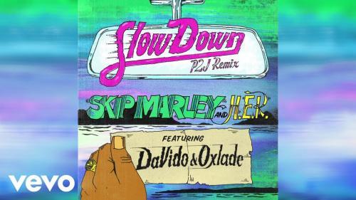 Skip Marley   Slow Down Remix Ft Davido Oxlade HER Naijaremix - #Nigeria: Music: Skip Marley – Slow Down (Remix) Ft. Davido, Oxlade, H.E.R