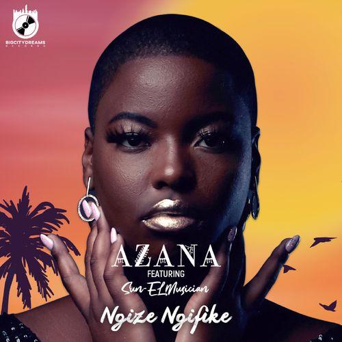 Azana   Ngize Ngifike Ft Sun EL Musician Naijaremix - #Southafrica: Music: Azana – Ngize Ngifike Ft. Sun-EL Musician
