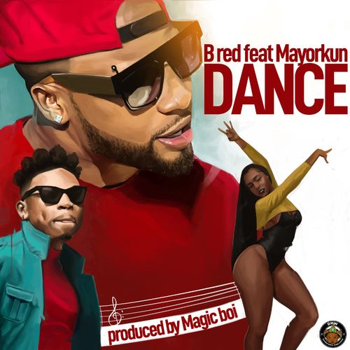 B Red   Dance Ft Mayorkun Naijaremix - #Nigeria: Music: B-Red – Dance Ft. Mayorkun