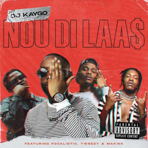 DJ Kaygo   Nou Di Laas Ft Focalistic Makwa Tweezy Naijaremix - #Southafrica: Music: DJ Kaygo – Nou Di Laas Ft. Focalistic, Makwa, Tweezy