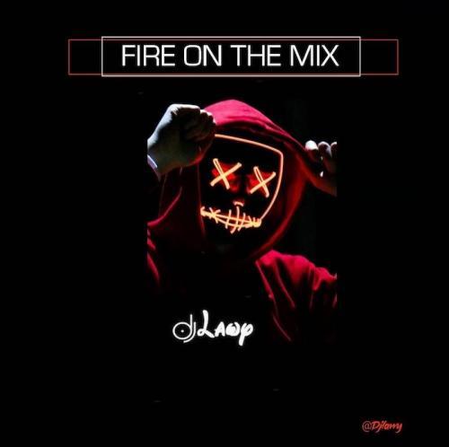 DJ Lawy   Fire On The Mix Mixtape Naijaremix - #Nigeria: Mixtape: DJ Lawy – Fire On The Mix (Mixtape)