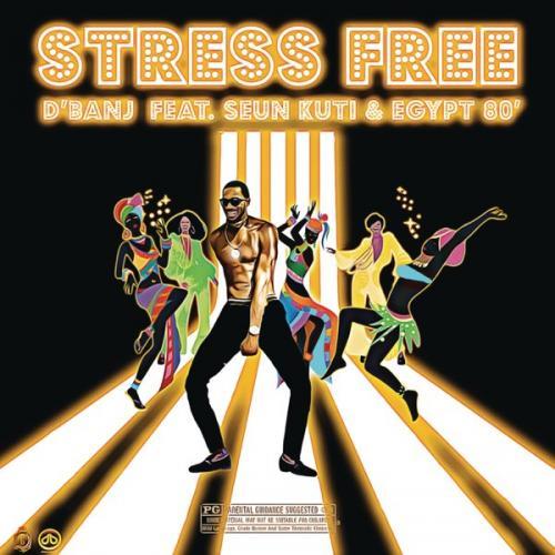 Dbanj   Stress Free Ft Seun Kuti Egypt 80 Naijaremix - #Nigeria: Music: D'banj – Stress Free Ft. Seun Kuti, Egypt 80