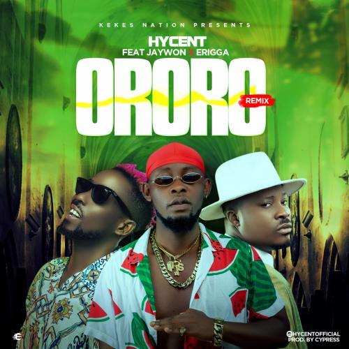 Hycent   Ororo Remix Ft Jaywon  Erigga Naijaremix - #Nigeria: Music: Hycent – Ororo (Remix) Ft. Jaywon & Erigga