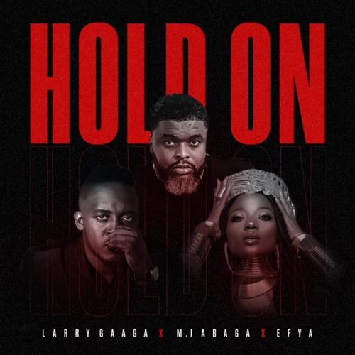 Larry Gaaga   Hold On Ft MI Abaga Efya Naijaremix - #Nigeria: Music: Larry Gaaga – Hold On Ft. M.I Abaga, Efya