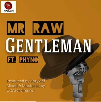 Mr Raw Ft Phyno   Gentleman Naijaremix - #Nigeria: Music: Mr Raw Ft. Phyno – Gentleman