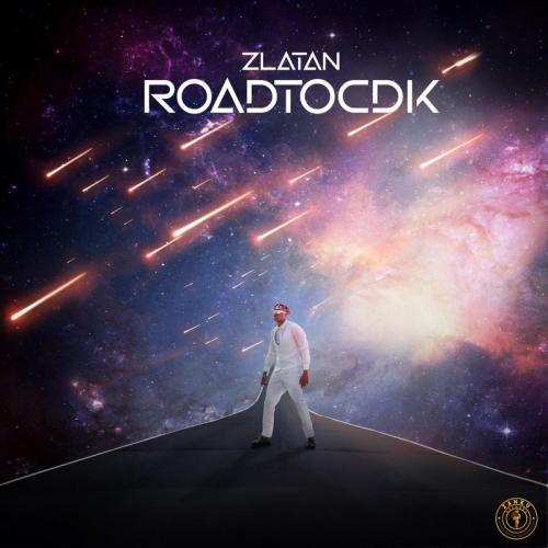 Zlatan   RoadToCDK FULL ALBUM Naijaremix - #Nigeria: Music: Zlatan – Road To CDK EP (Full Album)