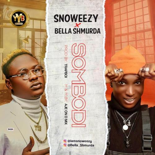 Snoweezy Ft Bella Shmurda   Sombodi Naijaremix - #Nigeria: Music: Snoweezy Ft. Bella Shmurda – Sombodi