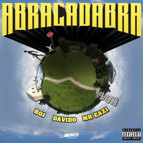 BOJ Ft Davido  Mr Eazi   Abracadabra Naijaremix - #Nigeria: Music: BOJ Ft. Davido & Mr Eazi – Abracadabra