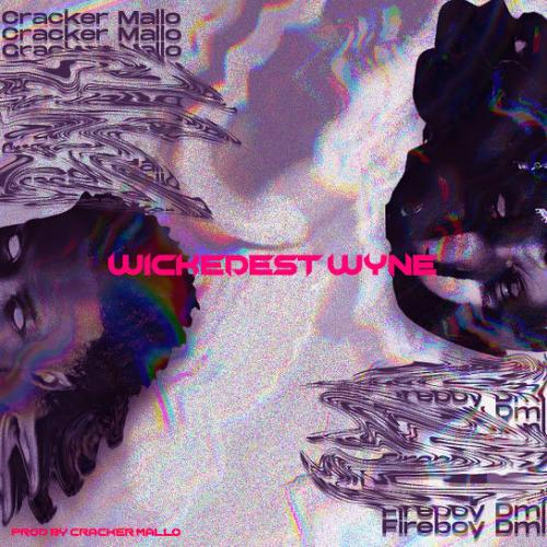 Cracker Mallo Ft Fireboy DML   Wickedest Wyne Naijaremix - #Nigeria: Music: Cracker Mallo Ft. Fireboy DML – Wickedest Wyne