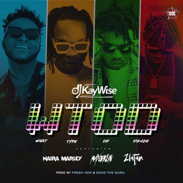 DJ Kaywise – What Type of Dance WTOD ft. Mayorkun Naira Marley Zlatan - #Nigeria: Music: DJ Kaywise Ft. Mayorkun, Naira Marley, Zlatan – What Type of Dance (WTOD)