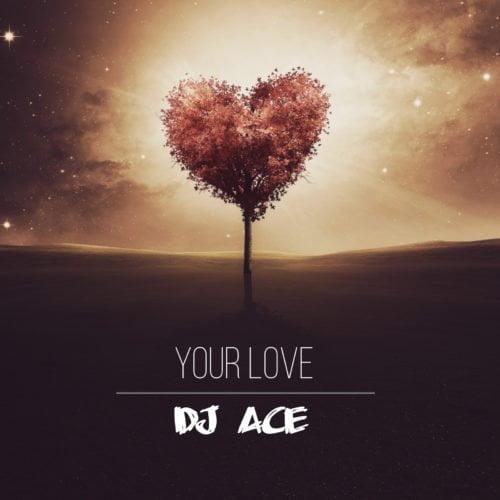 DJ Ace   Your Love Naijaremix - #Southafrica: Music: DJ Ace – Your Love
